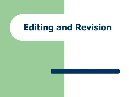 Editing and Revision. Revision Revision is the process of improving your piece of writing through: > the addition or removal of chunks of text > the rearrangement.