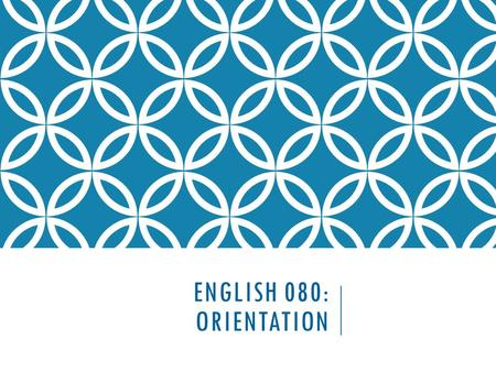 ENGLISH 080: ORIENTATION. WELCOME TO PAGE ONE - YOUR WRITING AND LANGUAGE CENTER!