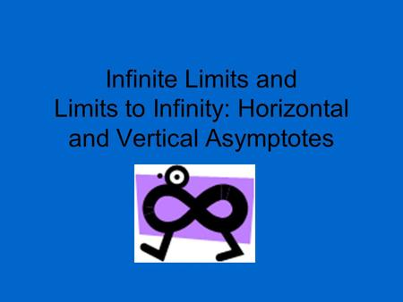 Infinite Limits and Limits to Infinity: Horizontal and Vertical Asymptotes.