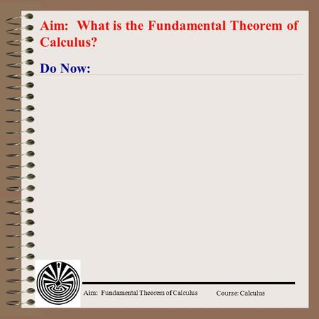 Aim: What is the Fundamental Theorem of Calculus?