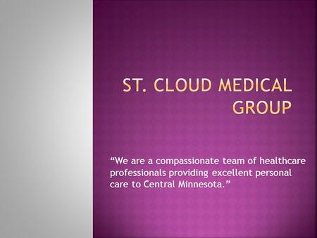 """We are a compassionate team of healthcare professionals providing excellent personal care to Central Minnesota."""