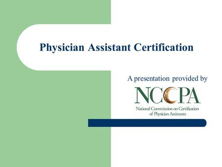 Physician Assistant Certification A presentation provided by. - ppt ...