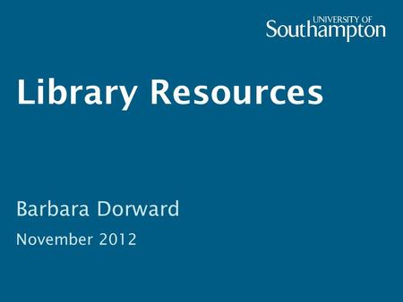 Library Resources Barbara Dorward November 2012. Previous session  Catalogues  Library resources  Finding information on the web  Evaluation of information.