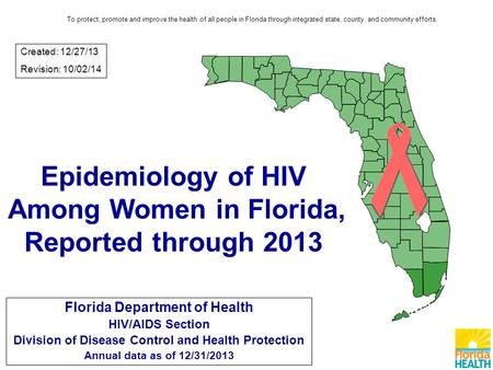Epidemiology of HIV Among Women in Florida, Reported through 2013 Florida Department of Health HIV/AIDS Section Division of Disease Control and Health.