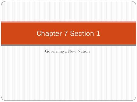 Governing a New Nation Chapter 7 Section 1. State Constitutions A. Beginning in 1776, 11 of the 13 states wrote constitutions to govern their states Two.