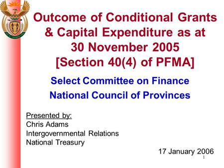 1 Outcome of Conditional Grants & Capital Expenditure as at 30 November 2005 [Section 40(4) of PFMA] Select Committee on Finance National Council of Provinces.