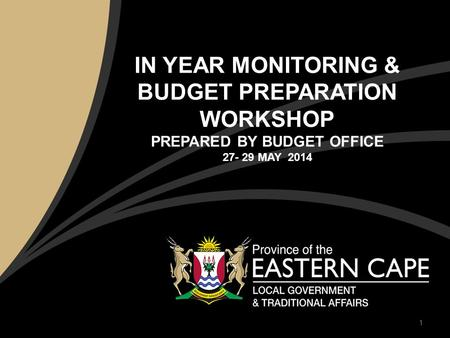 IN YEAR MONITORING & BUDGET PREPARATION WORKSHOP PREPARED BY BUDGET OFFICE 27- 29 MAY 2014 1.