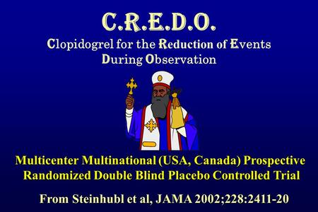 C.R.E.D.O. C lopidogrel for the R eduction of E vents D uring O bservation Multicenter Multinational (USA, Canada) Prospective Randomized Double Blind.
