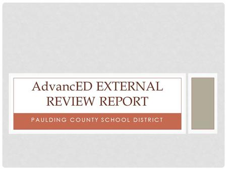 PAULDING COUNTY SCHOOL DISTRICT AdvancED EXTERNAL REVIEW REPORT.