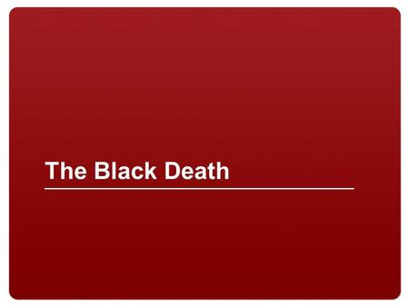 The Black Death. 2 Decimated large populations around parts of the world between the 1330s and 1350s Today, scientists believe the plague resulted from.