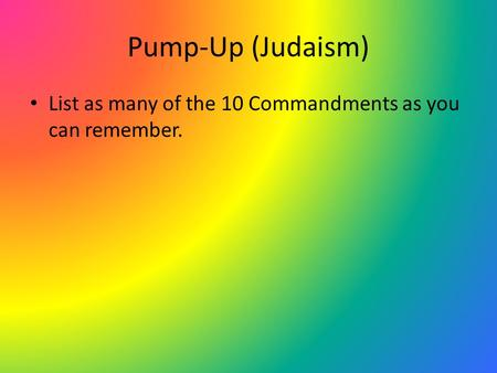 Pump-Up (Judaism) List as many of the 10 Commandments as you can remember.
