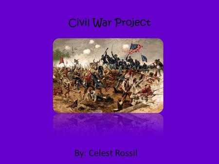 Civil War Project By: Celest Rossil When did the Civil War Occur? The Civil war began on April 12, 1861 and lasted through April 9, 1865.