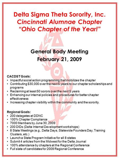 "Delta Sigma Theta Sorority, Inc. Cincinnati Alumnae Chapter ""Ohio Chapter <strong>of</strong> the Year!"" General Body Meeting February 21, 2009 CACDST Goals: Impactful."