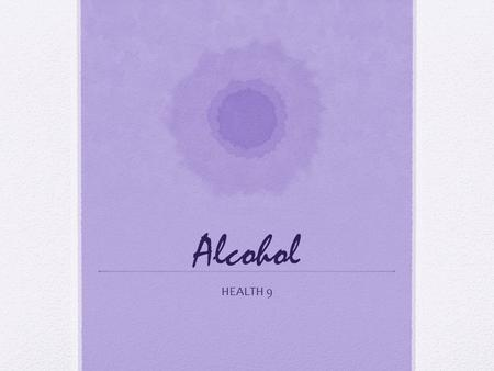 Alcohol HEALTH 9. Alcohol Ethanol is a powerful and addictive drug – alcohol is classified as a stimulant Using alcohol during the teen years can affect.