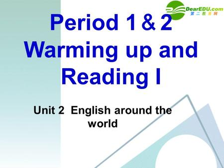 Period 1 & 2 Warming up and Reading I Unit 2 English around the world.