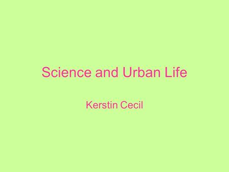 Science and Urban Life Kerstin Cecil. Technology and City Life By 1890 Chicago and Philidelphia claimed more than one million people. By 1900 New York.