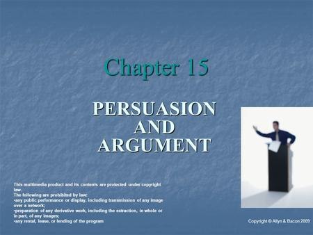 PERSUASIONANDARGUMENT Chapter 15 Copyright © Allyn & Bacon 2009 This multimedia product and its contents are protected under copyright law. The following.