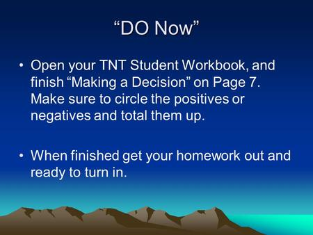 """DO Now"" Open your TNT Student Workbook, and finish ""Making a Decision"" on Page 7. Make sure to circle the positives or negatives and total them up. When."