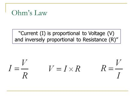 "Ohm's Law ""Current (I) is proportional to Voltage (V) and inversely proportional to Resistance (R)"""
