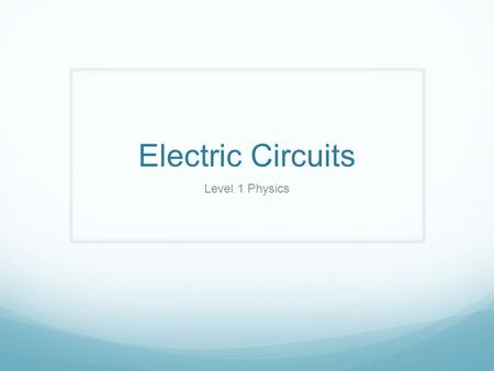 Electric Circuits Level 1 Physics.