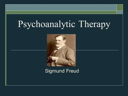 Psychoanalytic Therapy <strong>Sigmund</strong> Freud. The Psychoanalytic Perspective  Unconscious  according to Freud, a reservoir of mostly unacceptable thoughts,