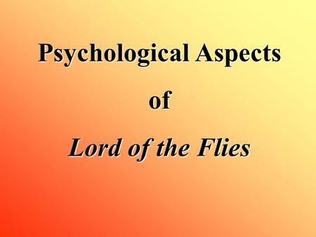 Psychological Aspects of Lord of the Flies <strong>Sigmund</strong> Freud's Basic Elements of Personality <strong>ID</strong> <strong>EGO</strong> <strong>SUPEREGO</strong>.