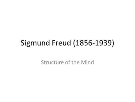 <strong>Sigmund</strong> Freud (1856-1939) Structure of the Mind. Founder of psychology Developed the theory and method of psychoanalysis which came about from his assumption.