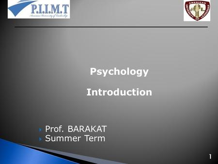 Psychology Introduction  Prof. BARAKAT  Summer Term 1.