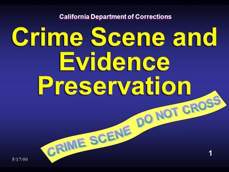 California Department of Corrections Crime Scene and Evidence Preservation 1 5/17/00.