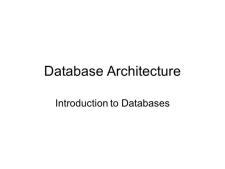 Database Architecture Introduction to Databases. The Nature of Data Un-structured Semi-structured Structured.