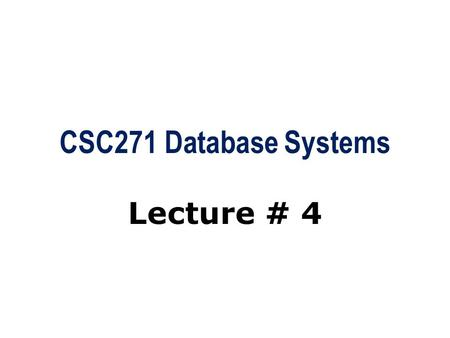 CSC271 Database Systems Lecture # 4.