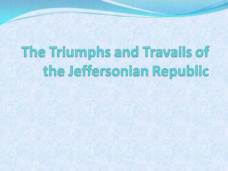 The Triumphs and Travails of the Jeffersonian Republic Federalist and Republican Mudslingers Thomas Jefferson became the victim of one of America's first.