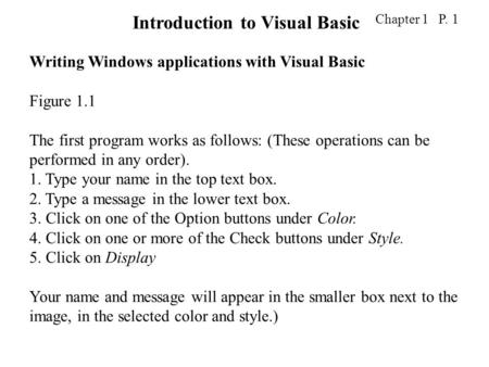 Chapter 1 P. 1 Writing Windows applications with Visual Basic Figure 1.1 The first program works as follows: (These operations can be performed in any.