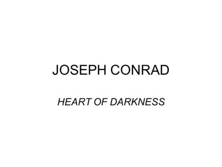 JOSEPH CONRAD HEART <strong>OF</strong> DARKNESS. CONRAD He was born Jozef Teodor Konrad Korzeniowski on December 3, <strong>1857</strong>, in the Polish Ukraine. He traveled to Marseilles.