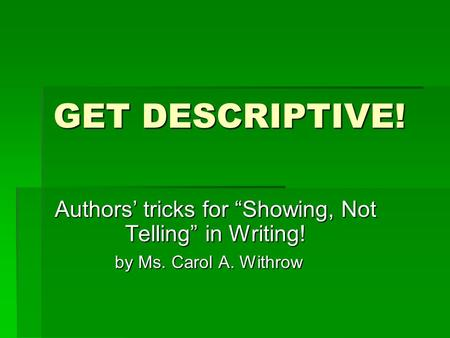 "GET DESCRIPTIVE! Authors' tricks for ""Showing, Not Telling"" in Writing! by Ms. Carol A. Withrow by Ms. Carol A. Withrow."