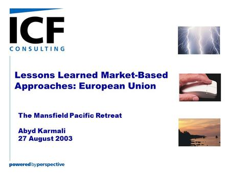 Lessons Learned Market-Based Approaches: European Union The Mansfield Pacific Retreat Abyd Karmali 27 August 2003.