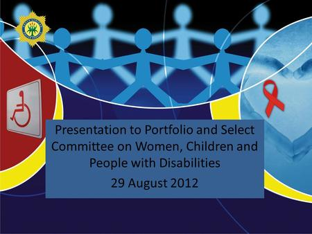 Presented by: Presentation to Portfolio and Select Committee on Women, Children and People with Disabilities 29 August 2012.