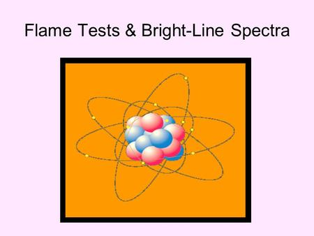 Flame Tests & Bright-Line Spectra.  Visible light is composed of the basic colors red, orange, yellow, green, blue, and violet (R.O.Y.G.B.V.).