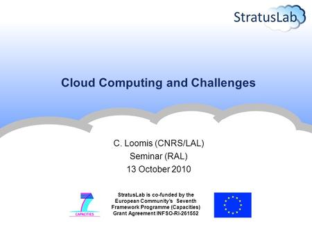 StratusLab is co-funded by the European Community's Seventh Framework Programme (Capacities) Grant Agreement INFSO-RI-261552 Cloud Computing and Challenges.