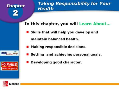 In this chapter, you will Learn About… Skills that will help you develop and maintain balanced health. Making responsible decisions. Setting and achieving.