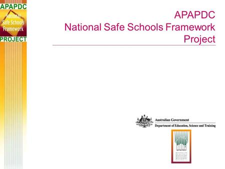 APAPDC National Safe Schools Framework Project. Aim of the project To assist schools with no or limited systemic support to align their policies, programs.
