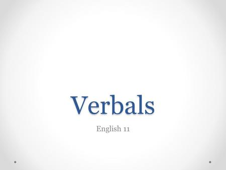 Verbals English 11. Verbals Definition: A word that is formed from a verb but functions as a different part of speech. Verbals can function as nouns,