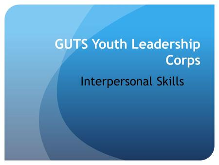 GUTS Youth Leadership Corps Interpersonal Skills.