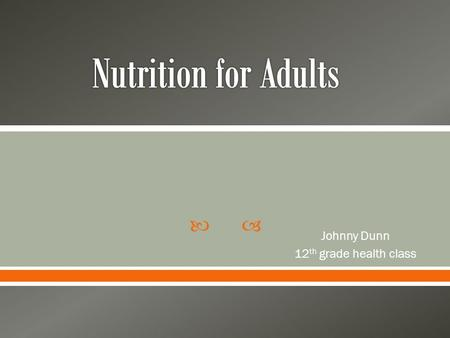  Johnny Dunn 12 th grade health <strong>class</strong>  Typical American Diet  High in sodium, fat, calories  low in essential nutrients  1/3 of adults are obese.