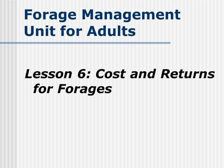 Forage Management Unit for Adults Lesson 6: Cost and Returns for Forages.
