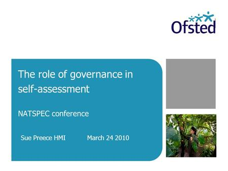 The role of governance in self-assessment NATSPEC conference Sue Preece HMI March 24 2010.