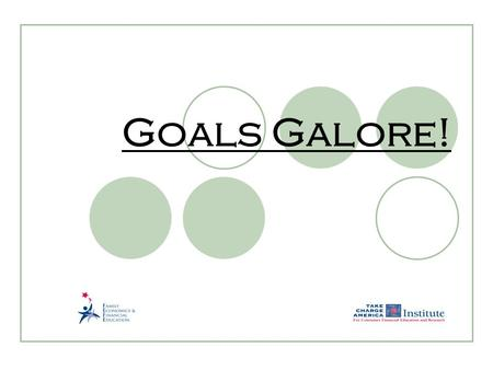 Goals Galore!. 2.17.1.G1 © Family Economics & Financial Education – Revised April 2007 – Get Ready to Take Charge of Your Finances – Goals Galore! – Slide.