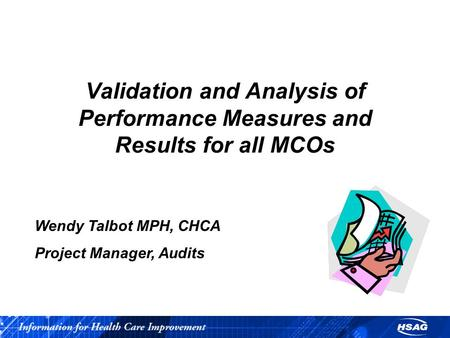 Wendy Talbot MPH, CHCA Project Manager, Audits Validation and Analysis of Performance Measures and Results for all MCOs.