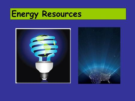 Energy Resources. Non-renewable energy resources are made of: fossil fuels uranium (used in nuclear plants).