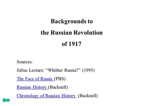 "Backgrounds to the Russian Revolution of 1917 Sources: Julius Lecture: ""Whither Russia?"" (1995) The Face of Russia The Face of Russia (PBS) Russian History."